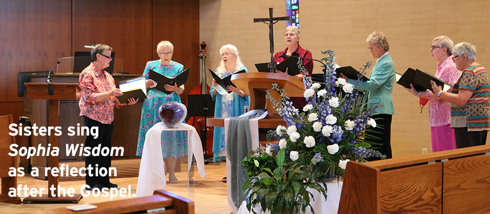 Sisters sing  Sophia Wisdom as a reflection after the Gospel.